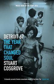 Detroit 67 by Stuart Consgrove